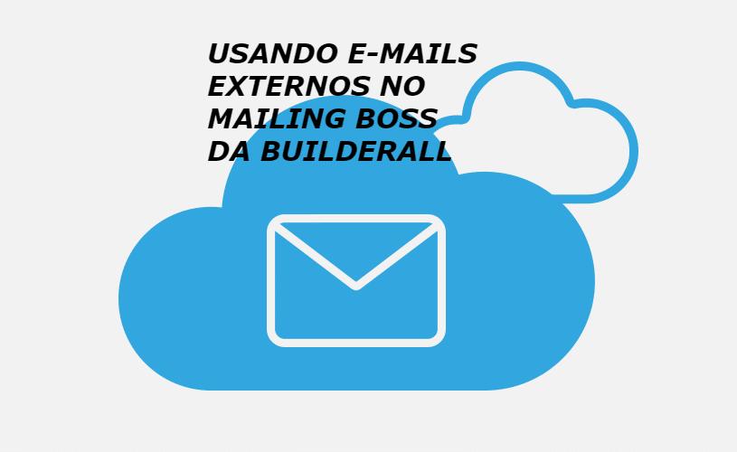 Usando E-mails externos no Mailing Boss da Builderall