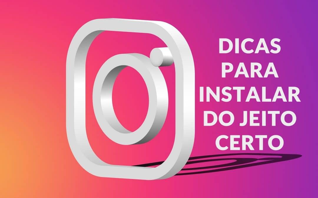 Dicas para instalar o Instagram do jeito certo